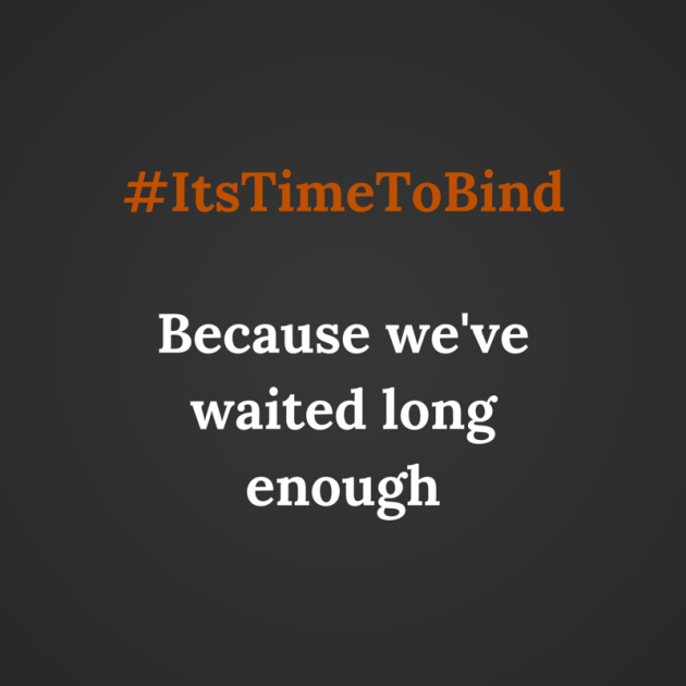 #ItsTimeToBind Because we've waited long